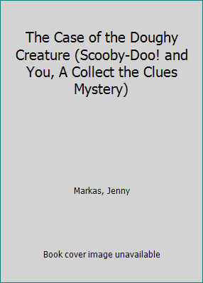 Scooby-doo! And You: The Case Of the Doughy Creature - Book  of the Scooby Doo! And You: Collect the Clues Mystery