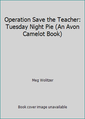Operation: Save the Teacher : Tuesday Night Pie by Meg Wolitzer