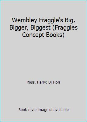 Wembley-Fraggles-Big-Bigger-Biggest-by-Harry-Ross