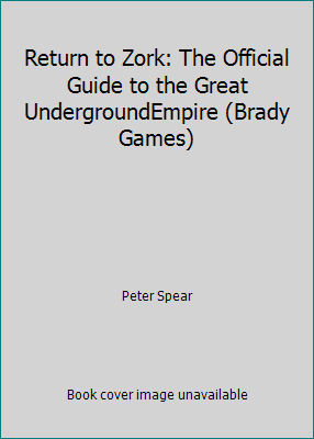 Return to Zork: The Official Guide to    book by Peter Spear