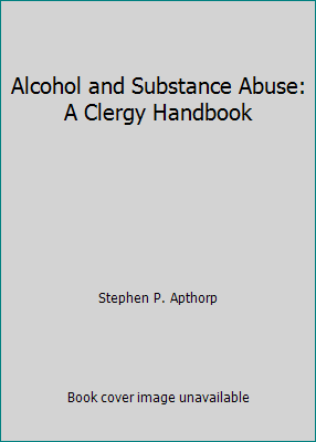Alcohol and Substance Abuse by Stephen P. Apthorp